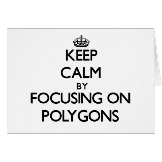 Keep Calm by focusing on Polygons Cards