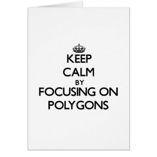 Keep Calm by focusing on Polygons Greeting Card