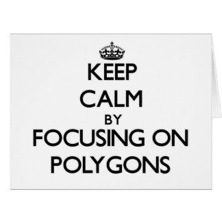 Keep Calm by focusing on Polygons Card
