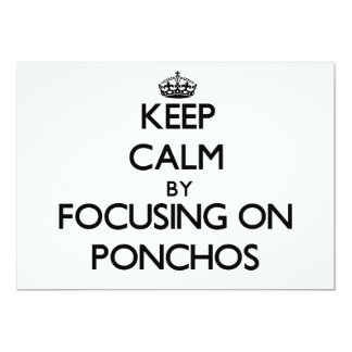 Keep Calm by focusing on Ponchos 5x7 Paper Invitation Card