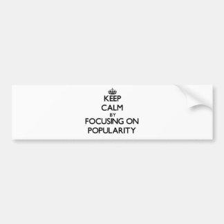 Keep Calm by focusing on Popularity Car Bumper Sticker