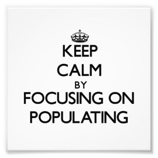 Keep Calm by focusing on Populating Photographic Print