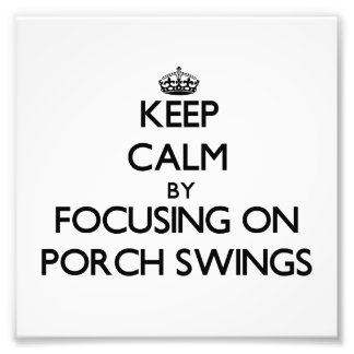 Keep Calm by focusing on Porch Swings Photo