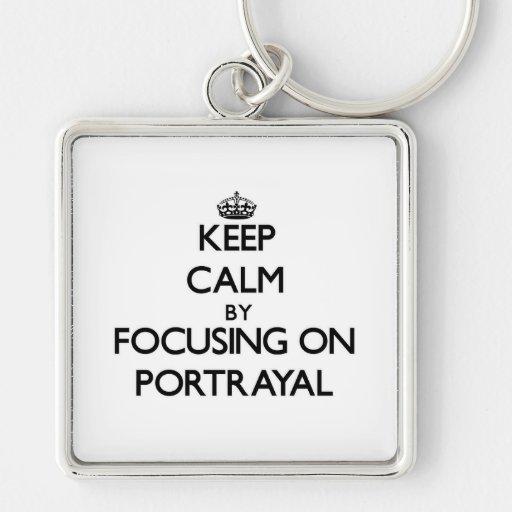 Keep Calm by focusing on Portrayal Key Chains