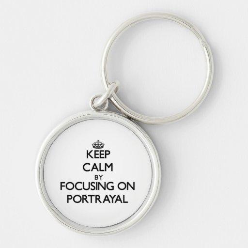 Keep Calm by focusing on Portrayal Key Chain