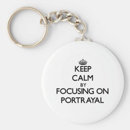 Keep Calm by focusing on Portrayal Keychains