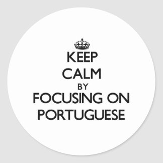 Keep Calm by focusing on Portuguese Stickers