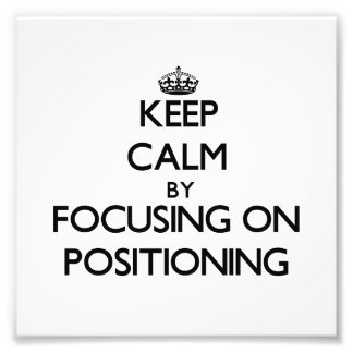 Keep Calm by focusing on Positioning Photographic Print