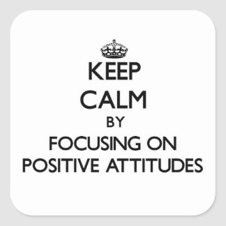 Keep Calm by focusing on Positive Attitudes Sticker