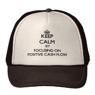 Keep Calm by focusing on Positive Cash Flow Trucker Hats