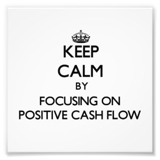 Keep Calm by focusing on Positive Cash Flow Photographic Print