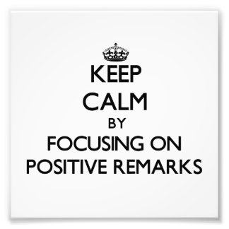 Keep Calm by focusing on Positive Remarks Photo Art