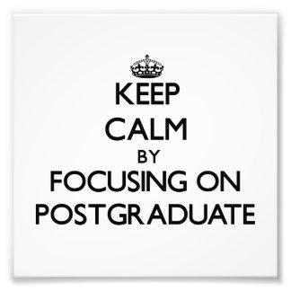 Keep Calm by focusing on Postgraduate Photographic Print