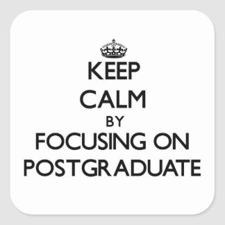 Keep Calm by focusing on Postgraduate Square Sticker
