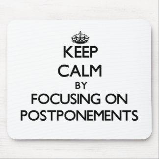 Keep Calm by focusing on Postponements Mousepad
