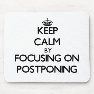 Keep Calm by focusing on Postponing Mousepad