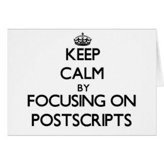 Keep Calm by focusing on Postscripts Card