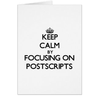 Keep Calm by focusing on Postscripts Cards