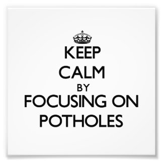 Keep Calm by focusing on Potholes Photo Print
