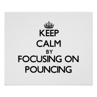 Keep Calm by focusing on Pouncing Poster