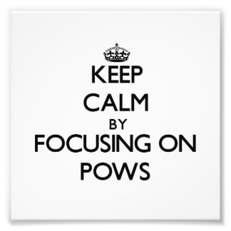 Keep Calm by focusing on Pows Photo Print