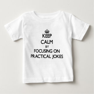 Keep Calm by focusing on Practical Jokes Shirts