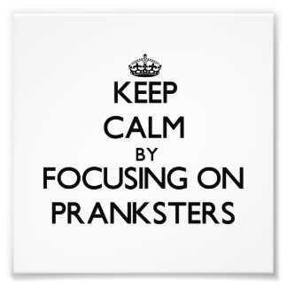 Keep Calm by focusing on Pranksters Photo