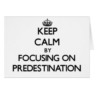 Keep Calm by focusing on Predestination Greeting Card