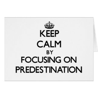 Keep Calm by focusing on Predestination Stationery Note Card