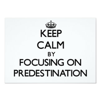 Keep Calm by focusing on Predestination 5x7 Paper Invitation Card