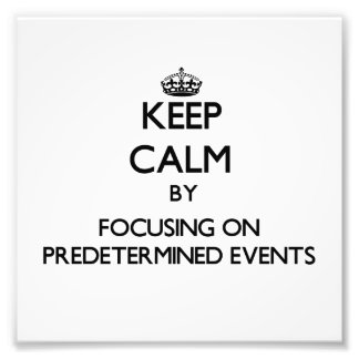 Keep Calm by focusing on Predetermined Events Photographic Print