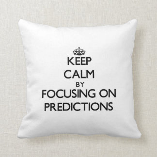 Keep Calm by focusing on Predictions Throw Pillows