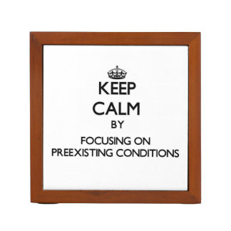 Keep Calm by focusing on Preexisting Conditions Pencil Holder
