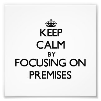Keep Calm by focusing on Premises Photo Art