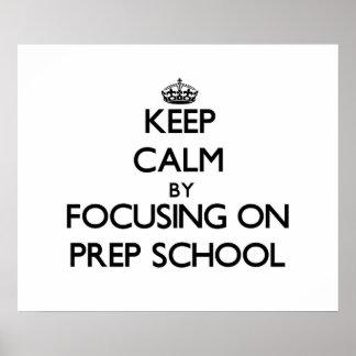 Keep Calm by focusing on Prep School Posters