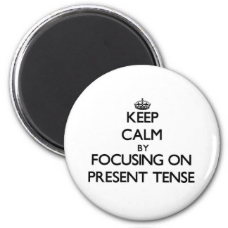 Keep Calm by focusing on Present Tense 2 Inch Round Magnet