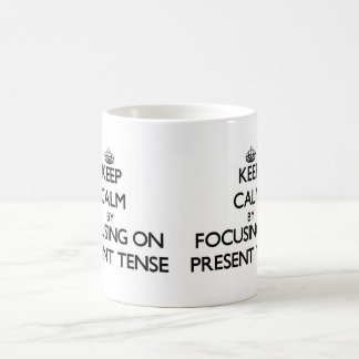 Keep Calm by focusing on Present Tense Classic White Coffee Mug