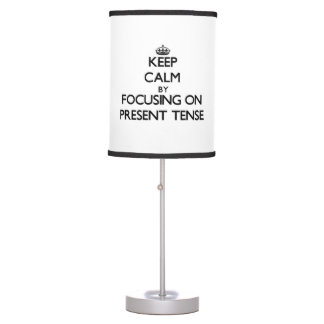 Keep Calm by focusing on Present Tense Desk Lamps