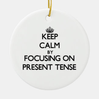 Keep Calm by focusing on Present Tense Double-Sided Ceramic Round Christmas Ornament