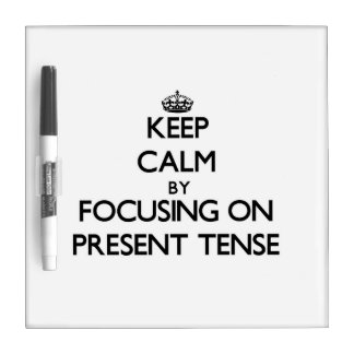 Keep Calm by focusing on Present Tense Dry Erase Whiteboards