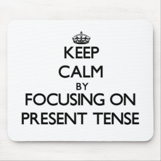 Keep Calm by focusing on Present Tense Mousepad