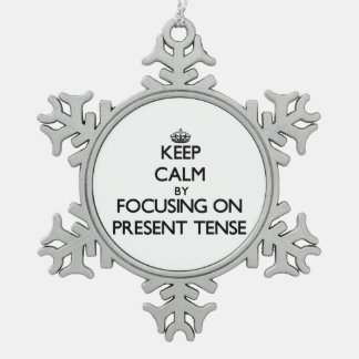 Keep Calm by focusing on Present Tense Snowflake Pewter Christmas Ornament