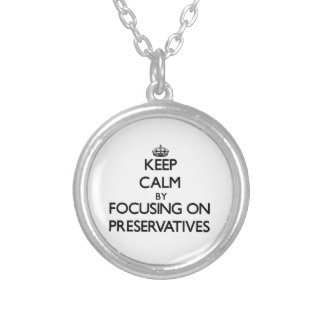 Keep Calm by focusing on Preservatives Custom Necklace