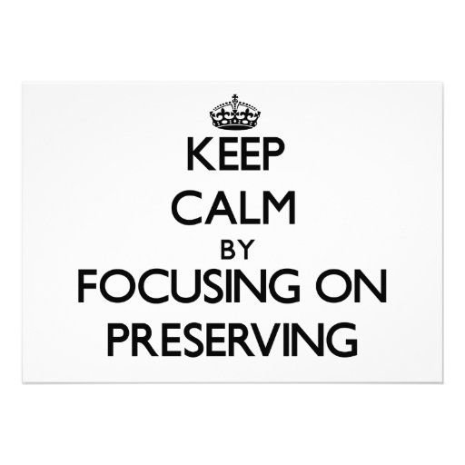 Keep Calm by focusing on Preserving Invites