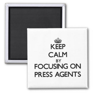 Keep Calm by focusing on Press Agents Fridge Magnet