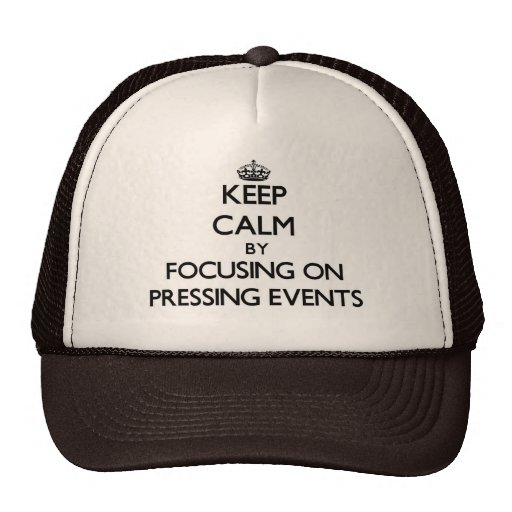Keep Calm by focusing on Pressing Events Trucker Hat