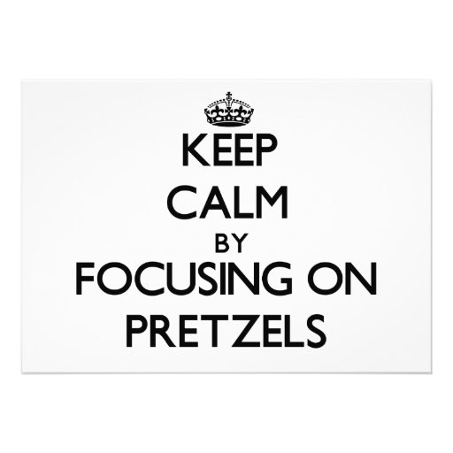 Keep Calm by focusing on Pretzels Invitations