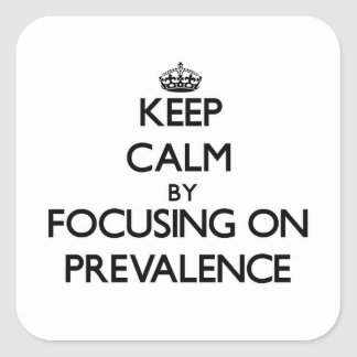 Keep Calm by focusing on Prevalence Sticker