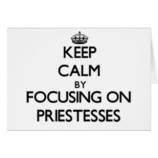 Keep Calm by focusing on Priestesses Greeting Card