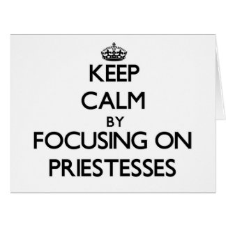 Keep Calm by focusing on Priestesses Large Greeting Card